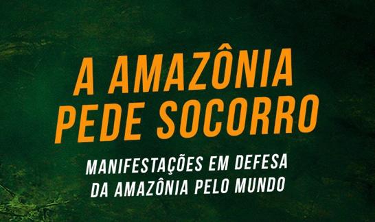 Confira a agenda de atos em defesa da Amazônia neste fim de semana